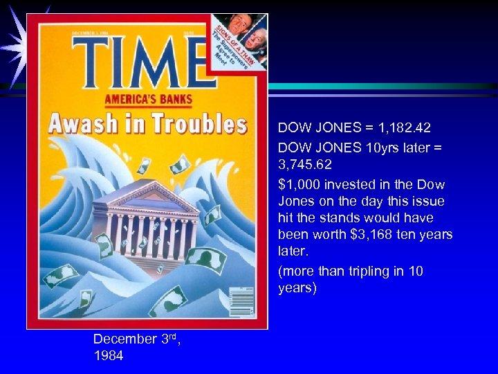 DOW JONES = 1, 182. 42 DOW JONES 10 yrs later = 3, 745.