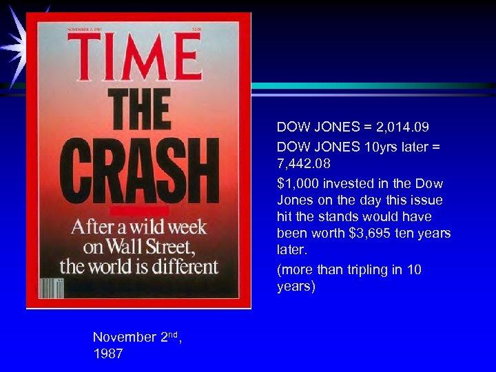 DOW JONES = 2, 014. 09 DOW JONES 10 yrs later = 7, 442.