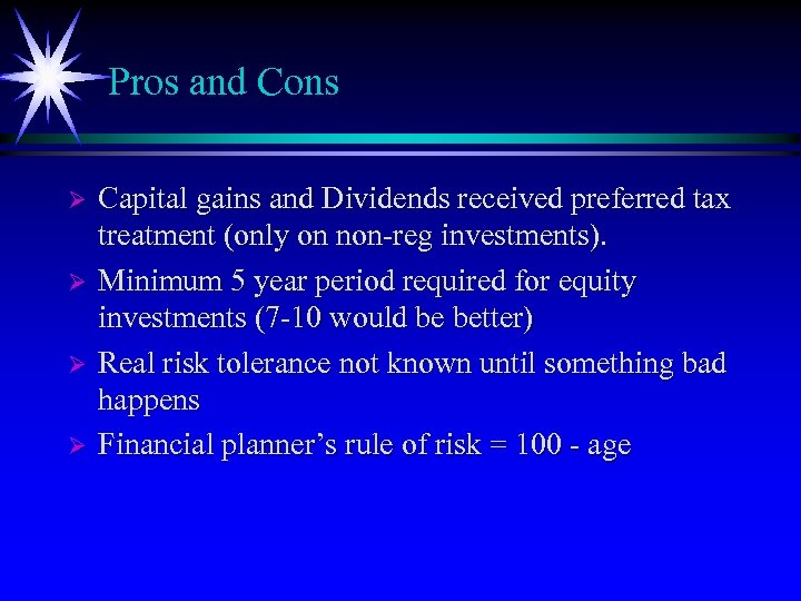 Pros and Cons Ø Ø Capital gains and Dividends received preferred tax treatment (only