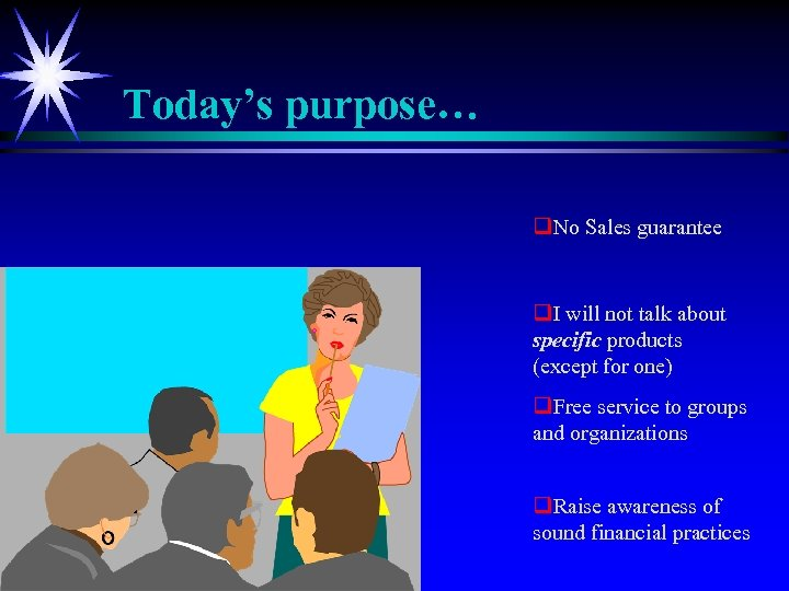 Today's purpose… q. No Sales guarantee q. I will not talk about specific products