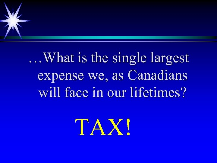 …What is the single largest expense we, as Canadians will face in our lifetimes?