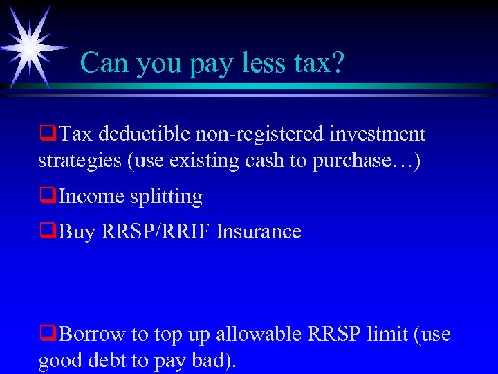 Can you pay less tax? q. Tax deductible non-registered investment strategies (use existing cash