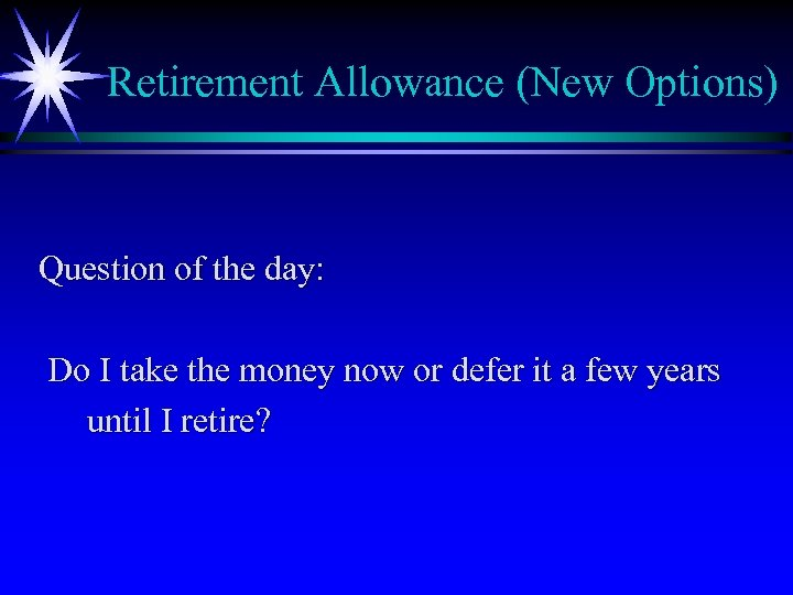 Retirement Allowance (New Options) Question of the day: Do I take the money now