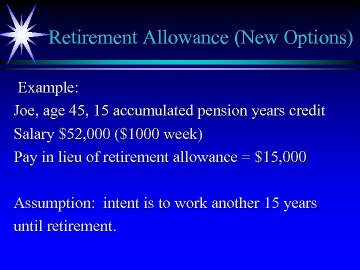 Retirement Allowance (New Options) Example: Joe, age 45, 15 accumulated pension years credit Salary