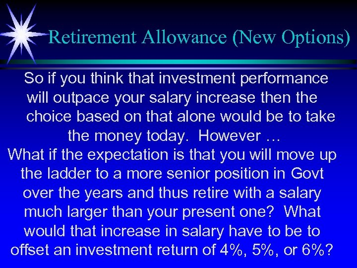 Retirement Allowance (New Options) So if you think that investment performance will outpace your