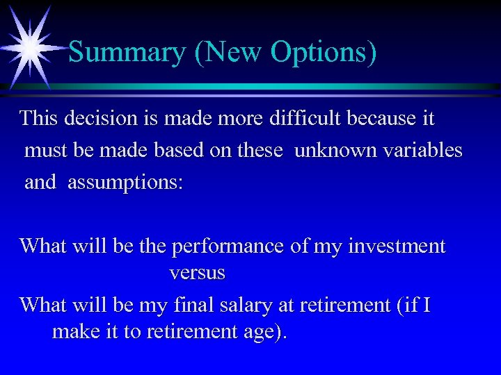 Summary (New Options) This decision is made more difficult because it must be made
