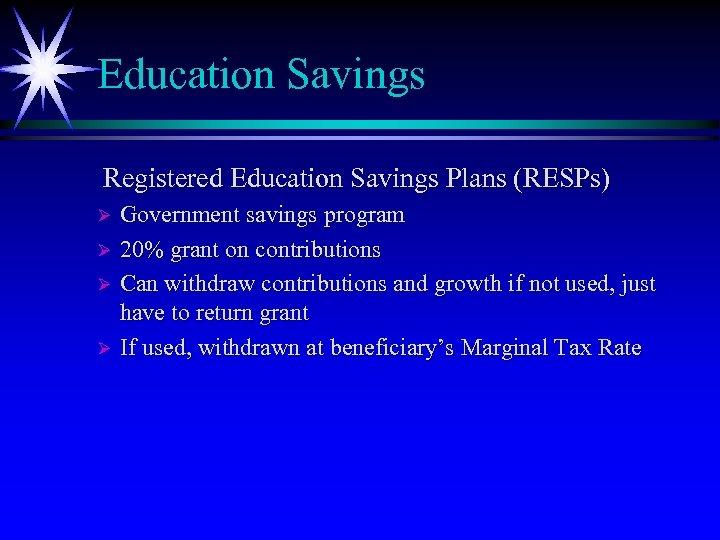 Education Savings Registered Education Savings Plans (RESPs) Government savings program Ø 20% grant on