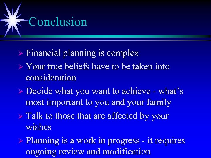 Conclusion Ø Financial planning is complex Ø Your true beliefs have to be taken
