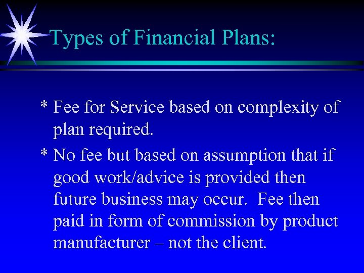 Types of Financial Plans: * Fee for Service based on complexity of plan required.