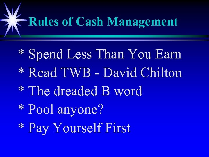 Rules of Cash Management * Spend Less Than You Earn * Read TWB -