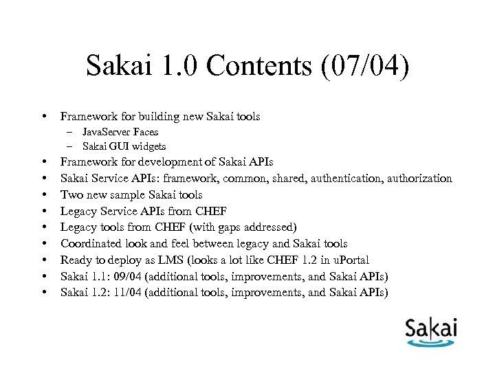 Sakai 1. 0 Contents (07/04) • Framework for building new Sakai tools – Java.