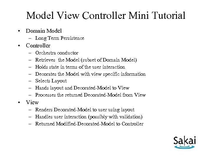 Model View Controller Mini Tutorial • Domain Model – Long Term Persistence • Controller