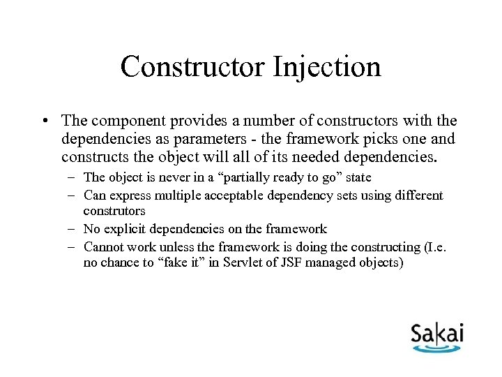 Constructor Injection • The component provides a number of constructors with the dependencies as