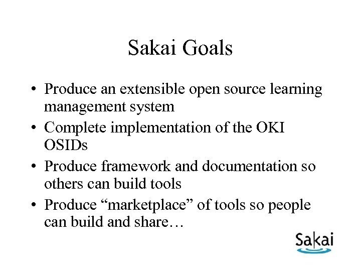 Sakai Goals • Produce an extensible open source learning management system • Complete implementation