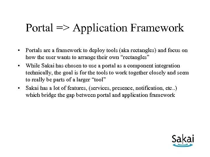 Portal => Application Framework • Portals are a framework to deploy tools (aka rectangles)