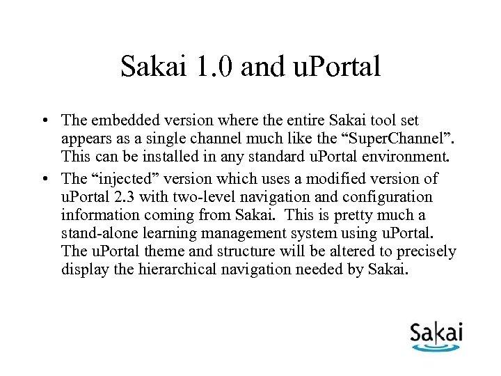 Sakai 1. 0 and u. Portal • The embedded version where the entire Sakai