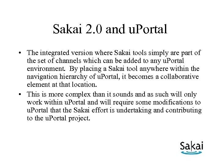 Sakai 2. 0 and u. Portal • The integrated version where Sakai tools simply