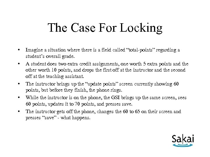 The Case For Locking • • • Imagine a situation where there is a