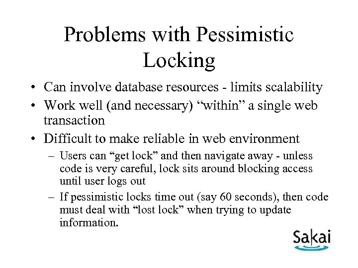 Problems with Pessimistic Locking • Can involve database resources - limits scalability • Work