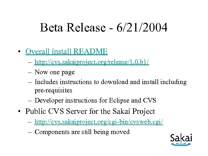 Beta Release - 6/21/2004 • Overall install README – http: //cvs. sakaiproject. org/release/1. 0.