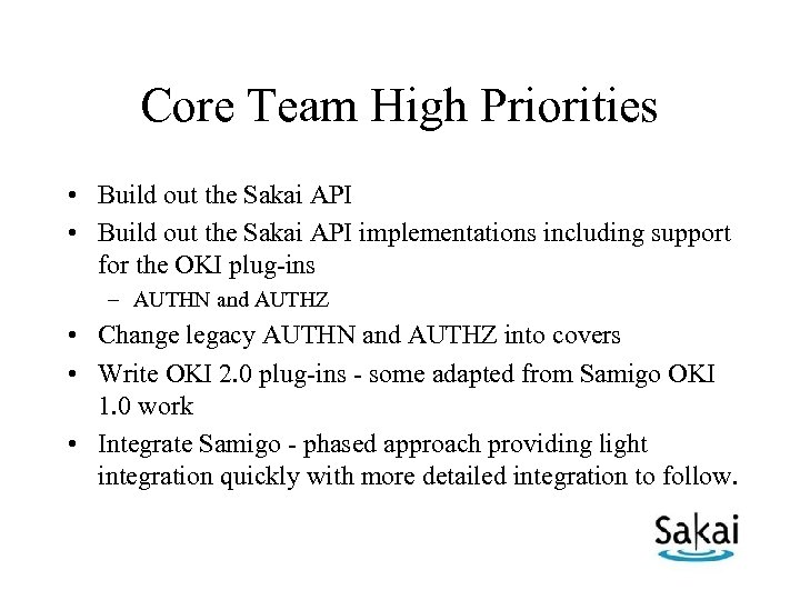 Core Team High Priorities • Build out the Sakai API implementations including support for