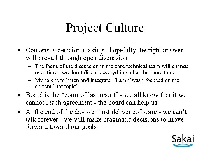 Project Culture • Consensus decision making - hopefully the right answer will prevail through