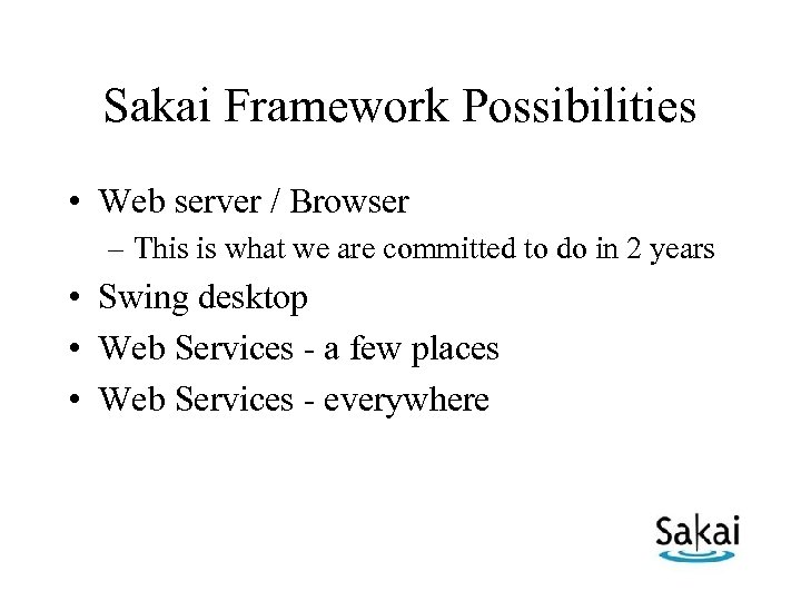 Sakai Framework Possibilities • Web server / Browser – This is what we are
