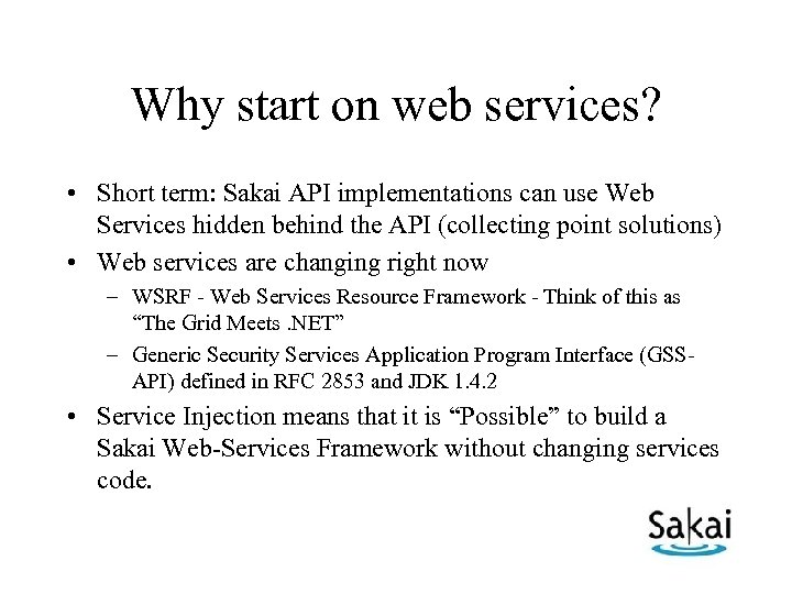Why start on web services? • Short term: Sakai API implementations can use Web
