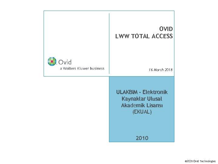 OVID LWW TOTAL ACCESS 16 March 2018 ULAKBIM - Elektronik Kaynaklar Ulusal Akademik Lisansı