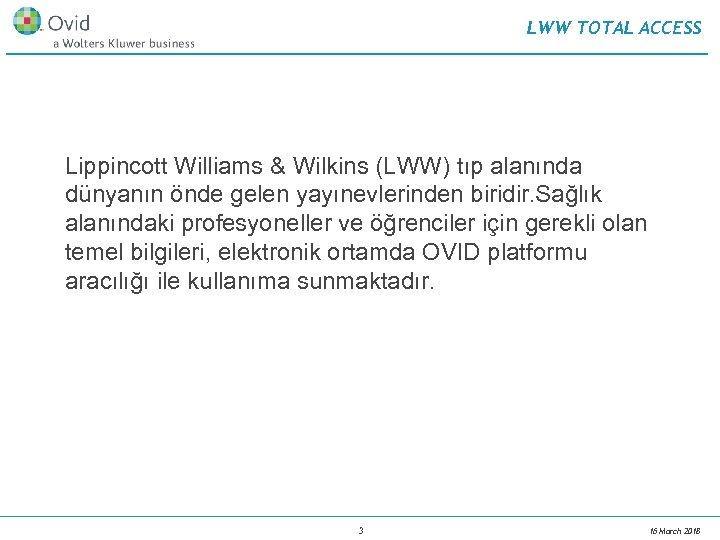 LWW TOTAL ACCESS Lippincott Williams & Wilkins (LWW) tıp alanında dünyanın önde gelen yayınevlerinden