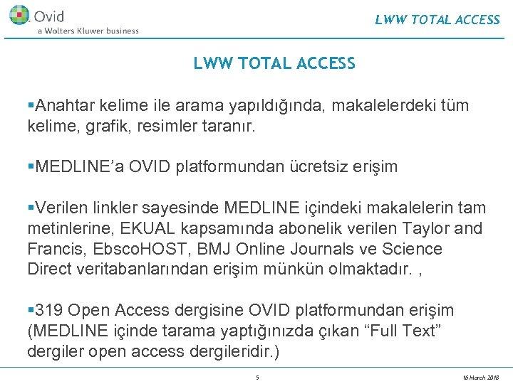 LWW TOTAL ACCESS §Anahtar kelime ile arama yapıldığında, makalelerdeki tüm kelime, grafik, resimler taranır.