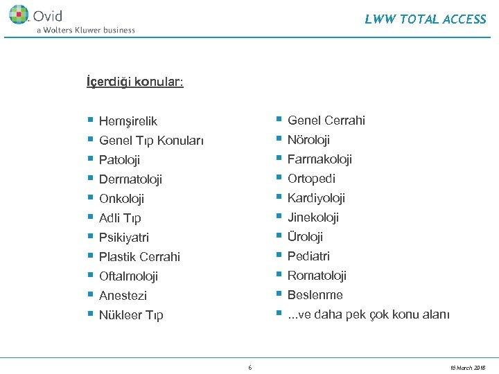 LWW TOTAL ACCESS İçerdiği konular: § § § § § § Hemşirelik Genel Tıp