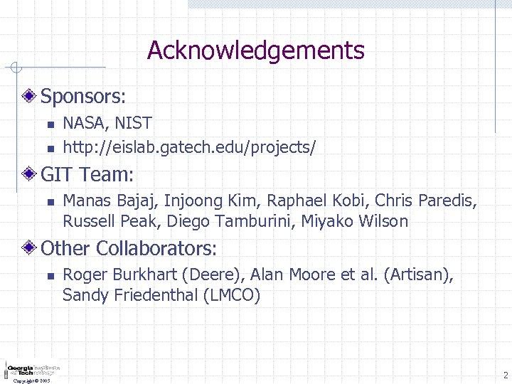 Acknowledgements Sponsors: n n NASA, NIST http: //eislab. gatech. edu/projects/ GIT Team: n Manas
