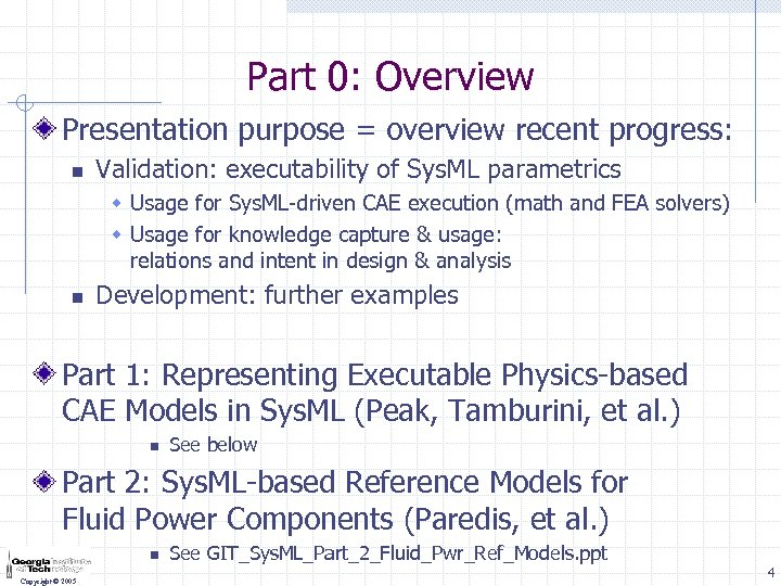 Part 0: Overview Presentation purpose = overview recent progress: n Validation: executability of Sys.