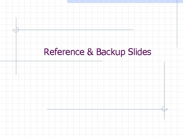 Reference & Backup Slides