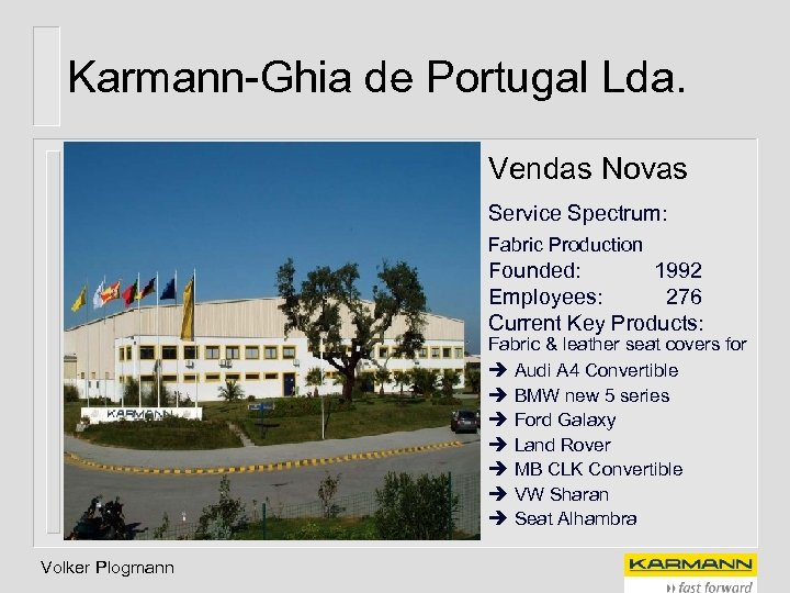 Karmann-Ghia de Portugal Lda. Vendas Novas Service Spectrum: Fabric Production Founded: 1992 Employees: 276