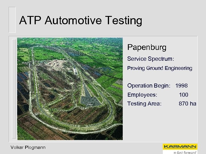 ATP Automotive Testing Papenburg Service Spectrum: Proving Ground Engineering Operation Begin: 1998 Employees: Testing