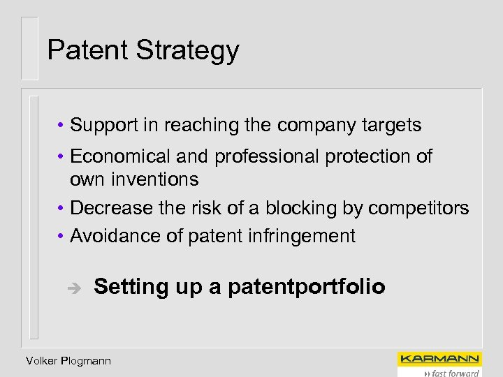 Patent Strategy • Support in reaching the company targets • Economical and professional protection
