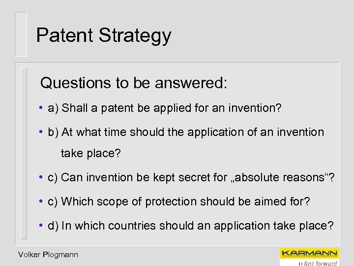 Patent Strategy Questions to be answered: • a) Shall a patent be applied for
