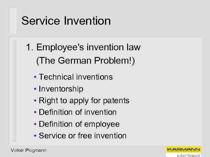 Service Invention 1. Employee's invention law (The German Problem!) • Technical inventions • Inventorship