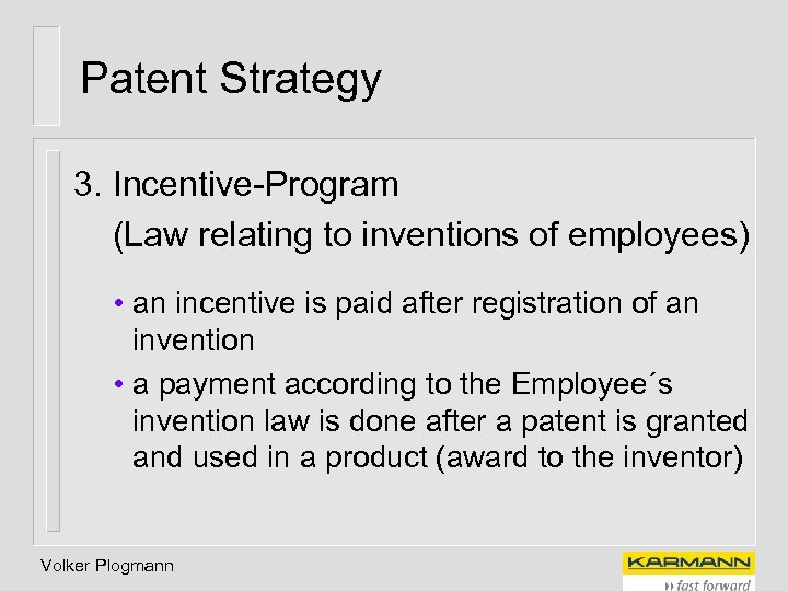 Patent Strategy 3. Incentive-Program (Law relating to inventions of employees) • an incentive is