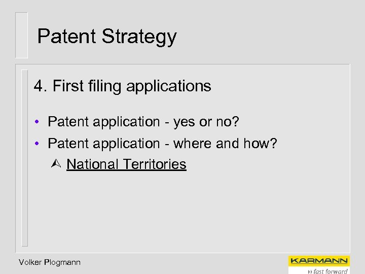 Patent Strategy 4. First filing applications • Patent application - yes or no? •