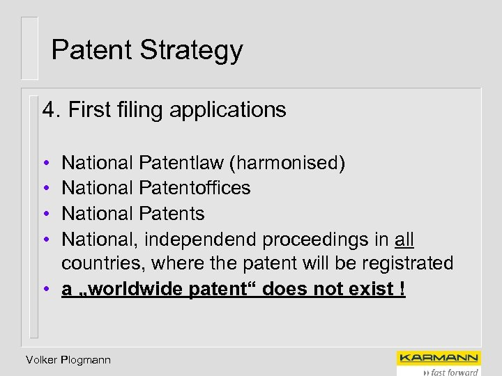 Patent Strategy 4. First filing applications • • National Patentlaw (harmonised) National Patentoffices National