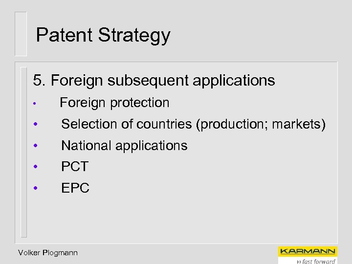 Patent Strategy 5. Foreign subsequent applications • Foreign protection • Selection of countries (production;