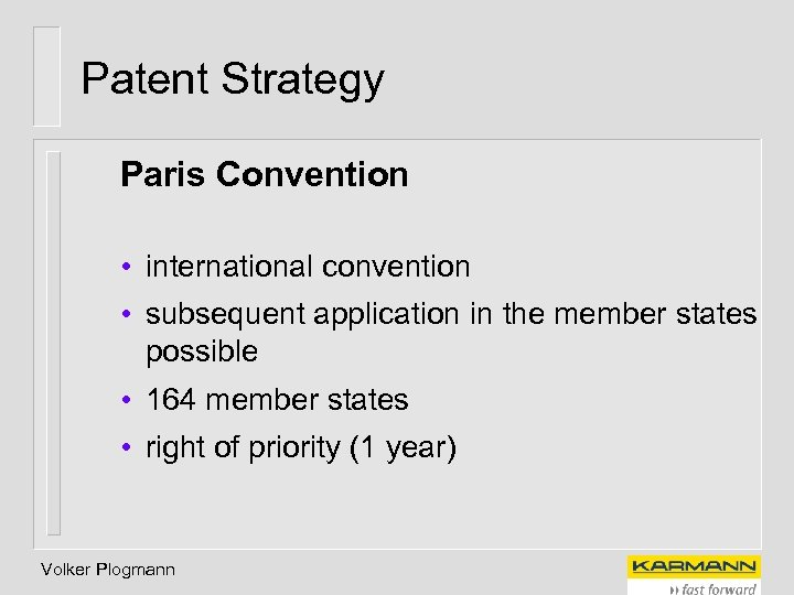 Patent Strategy Paris Convention • international convention • subsequent application in the member states