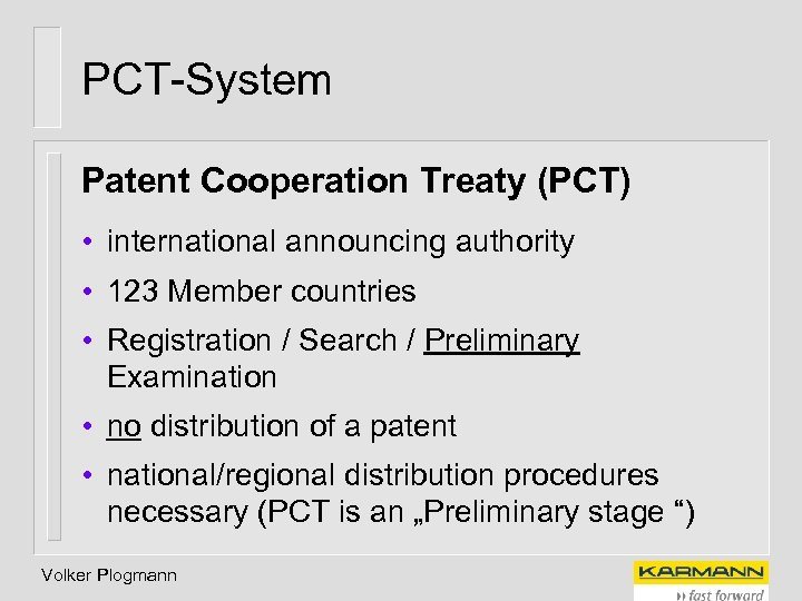 PCT-System Patent Cooperation Treaty (PCT) • international announcing authority • 123 Member countries •