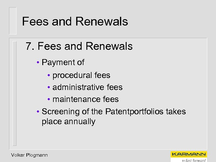 Fees and Renewals 7. Fees and Renewals • Payment of • procedural fees •