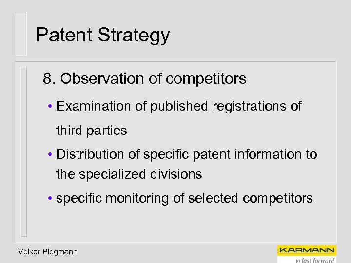 Patent Strategy 8. Observation of competitors • Examination of published registrations of third parties