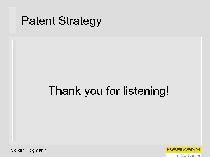 Patent Strategy Thank you for listening! Volker Plogmann