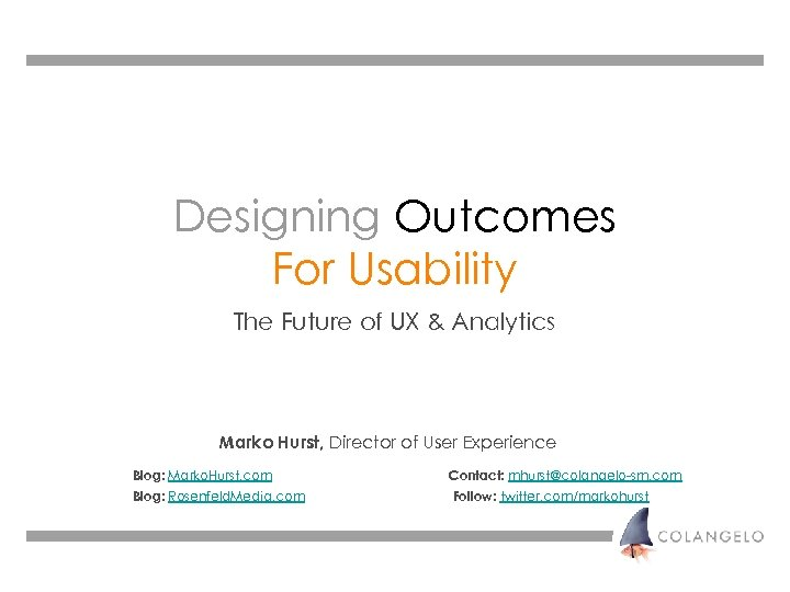 Designing Outcomes For Usability The Future of UX & Analytics Marko Hurst, Director of